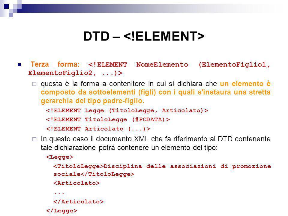 DTD – <!ELEMENT> Terza forma: <!ELEMENT NomeElemento (ElementoFiglio1, ElementoFiglio2, ...)>