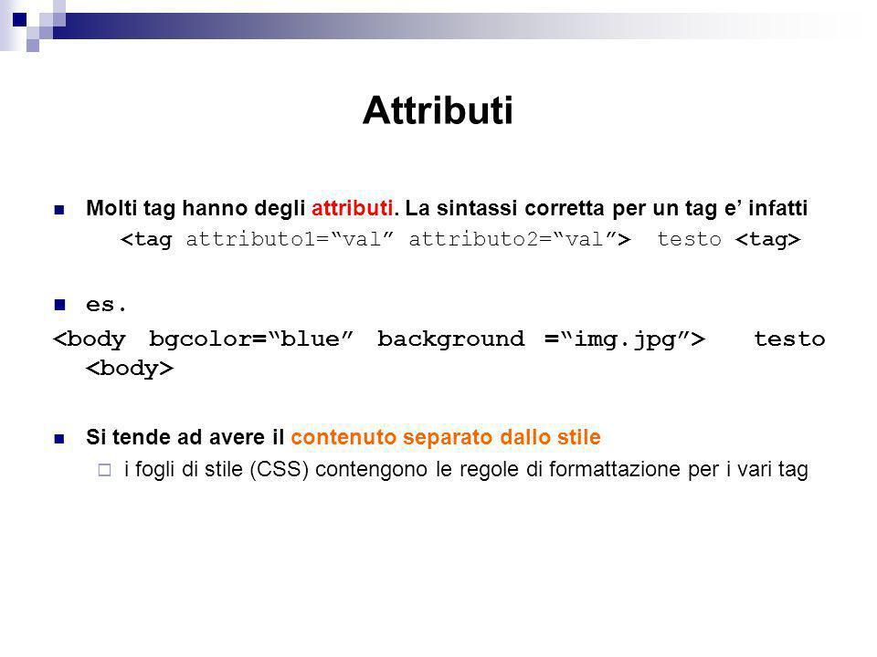 <tag attributo1= val attributo2= val > testo <tag>