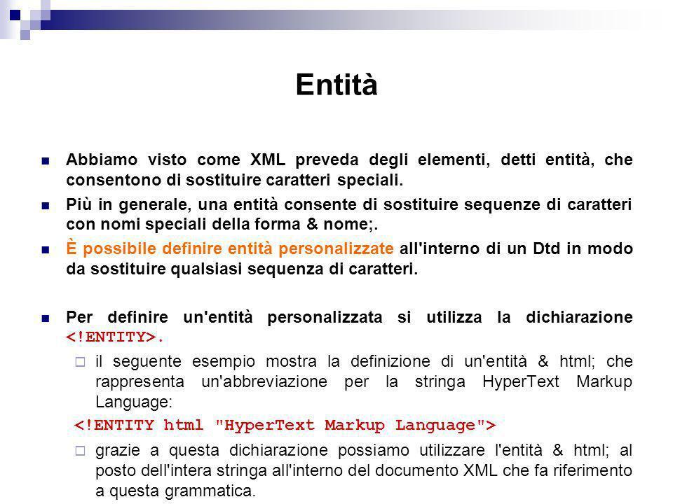 Entità Abbiamo visto come XML preveda degli elementi, detti entità, che consentono di sostituire caratteri speciali.