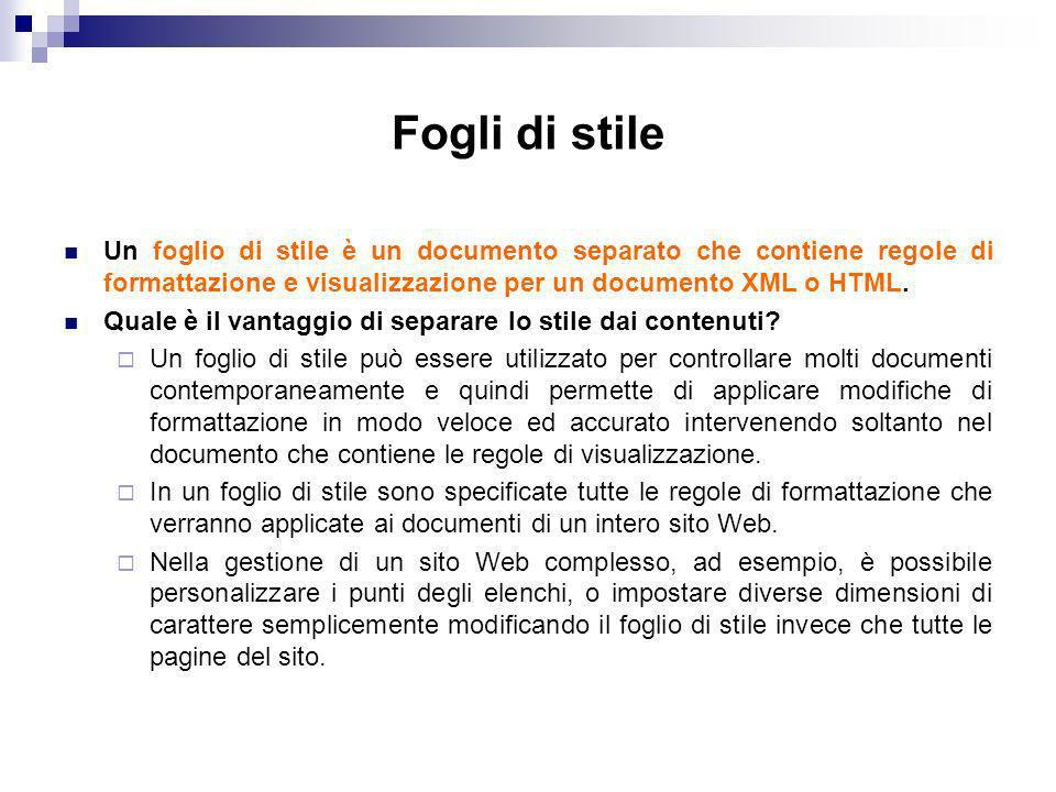 Fogli di stile Un foglio di stile è un documento separato che contiene regole di formattazione e visualizzazione per un documento XML o HTML.
