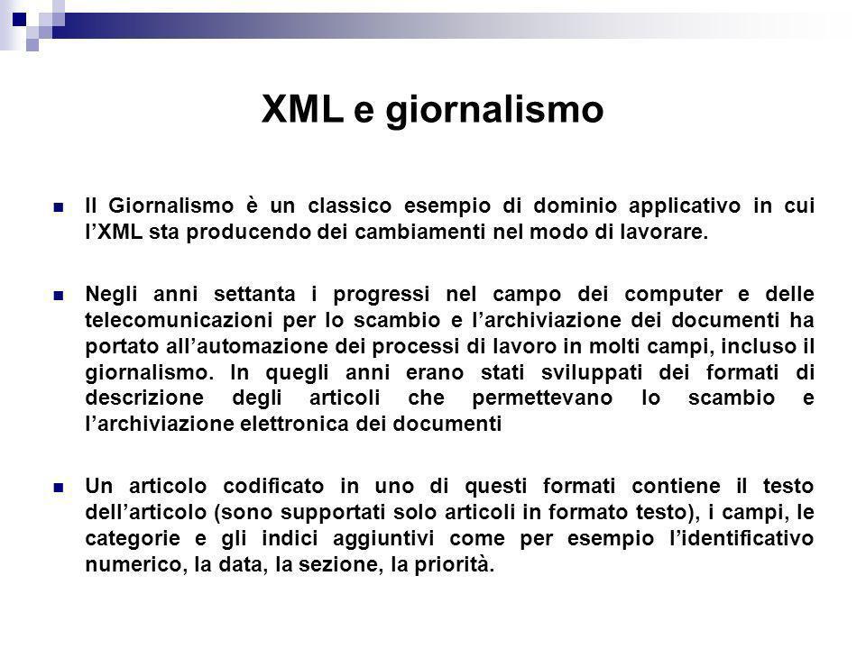 XML e giornalismo Il Giornalismo è un classico esempio di dominio applicativo in cui l'XML sta producendo dei cambiamenti nel modo di lavorare.