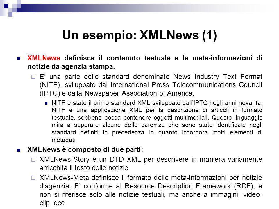 Un esempio: XMLNews (1) XMLNews definisce il contenuto testuale e le meta-informazioni di notizie da agenzia stampa.