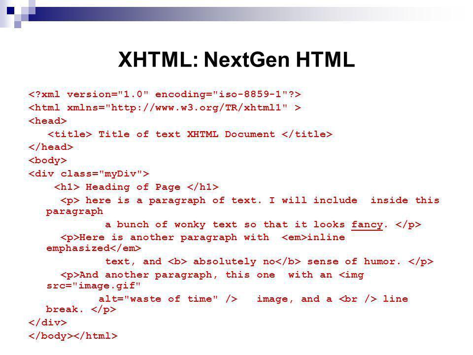 XHTML: NextGen HTML < xml version= 1.0 encoding= iso-8859-1 >