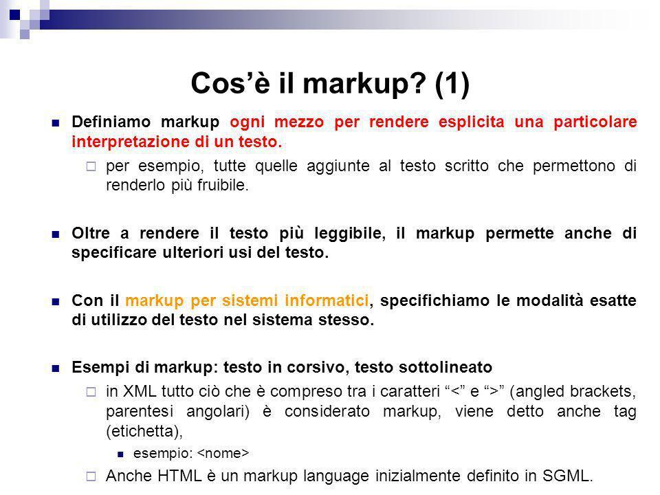 Cos'è il markup (1) Definiamo markup ogni mezzo per rendere esplicita una particolare interpretazione di un testo.