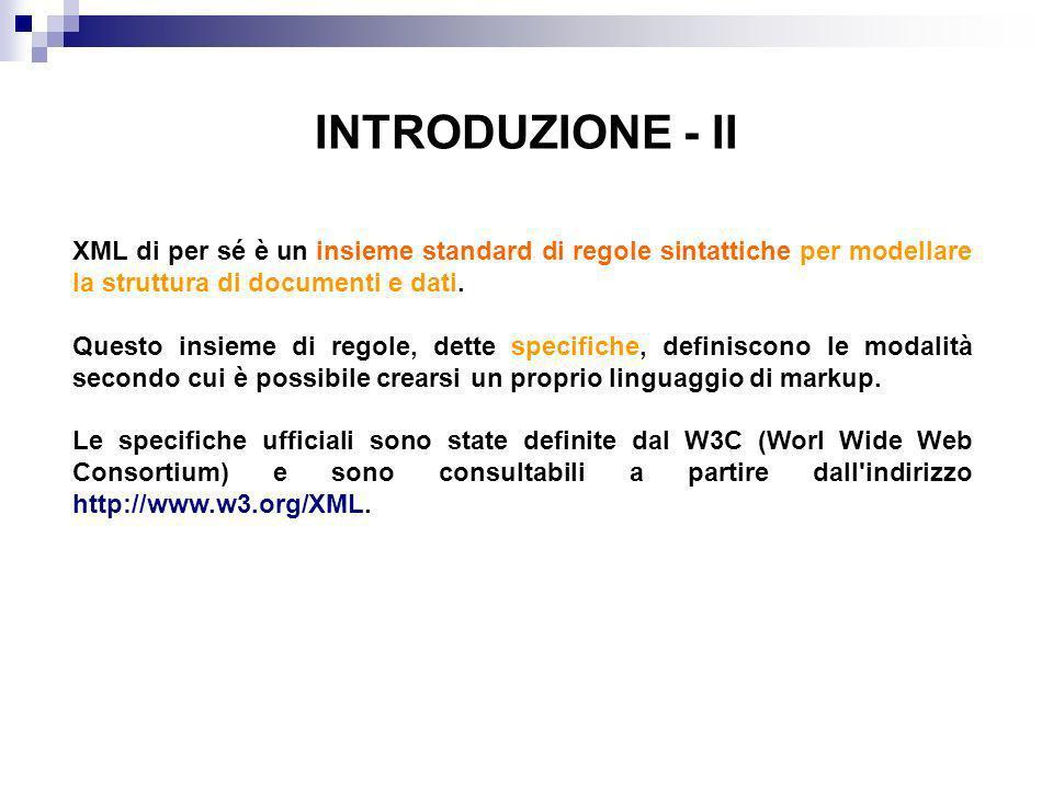 INTRODUZIONE - II XML di per sé è un insieme standard di regole sintattiche per modellare la struttura di documenti e dati.