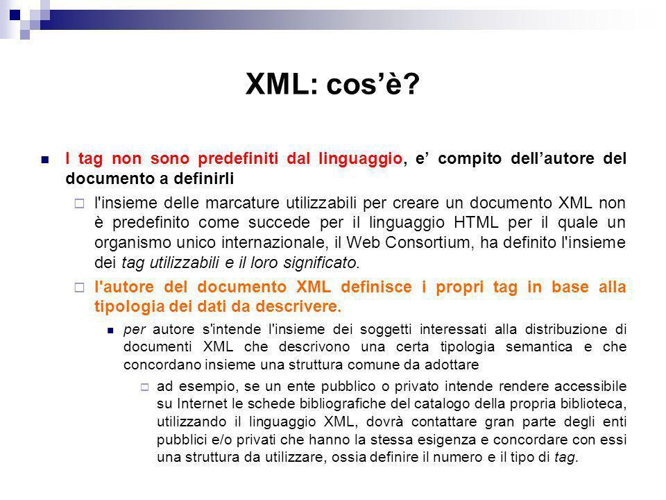 XML: cos'è I tag non sono predefiniti dal linguaggio, e' compito dell'autore del documento a definirli.