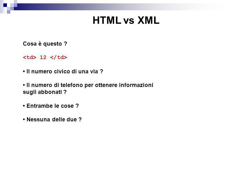 HTML vs XML Limitazioni di HTML • Insieme di etichette prefissato