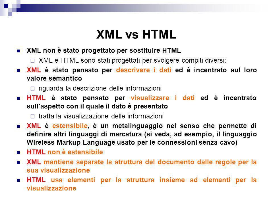 XML vs HTML XML non è stato progettato per sostituire HTML