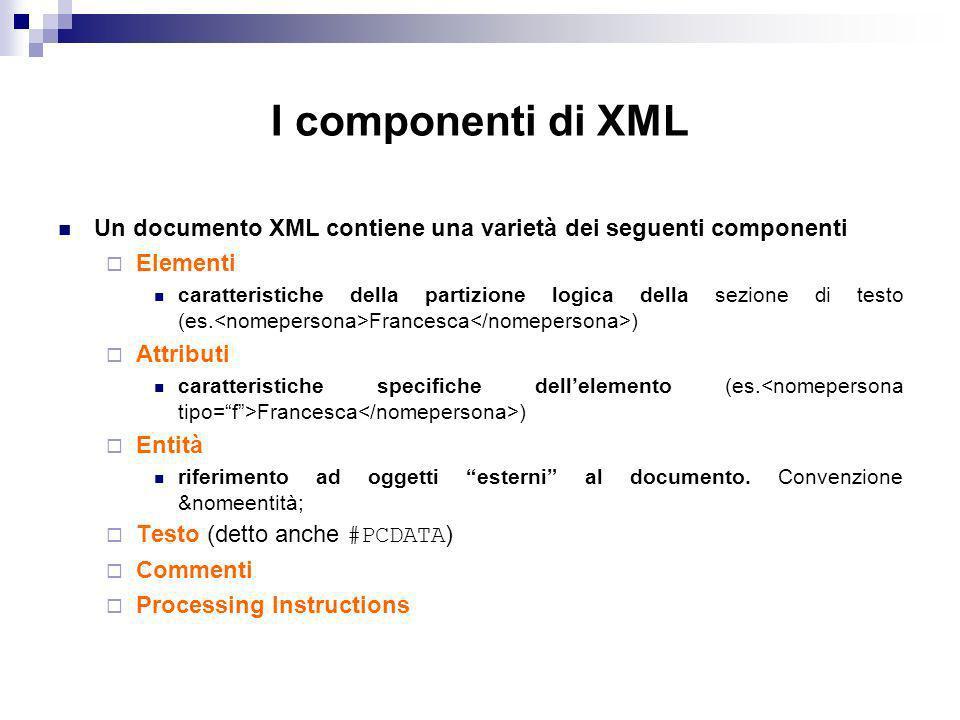 I componenti di XML Un documento XML contiene una varietà dei seguenti componenti. Elementi.