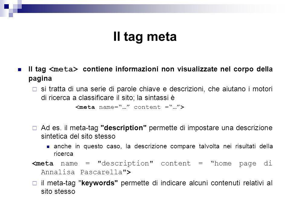 Il tag meta Il tag <meta> contiene informazioni non visualizzate nel corpo della pagina.