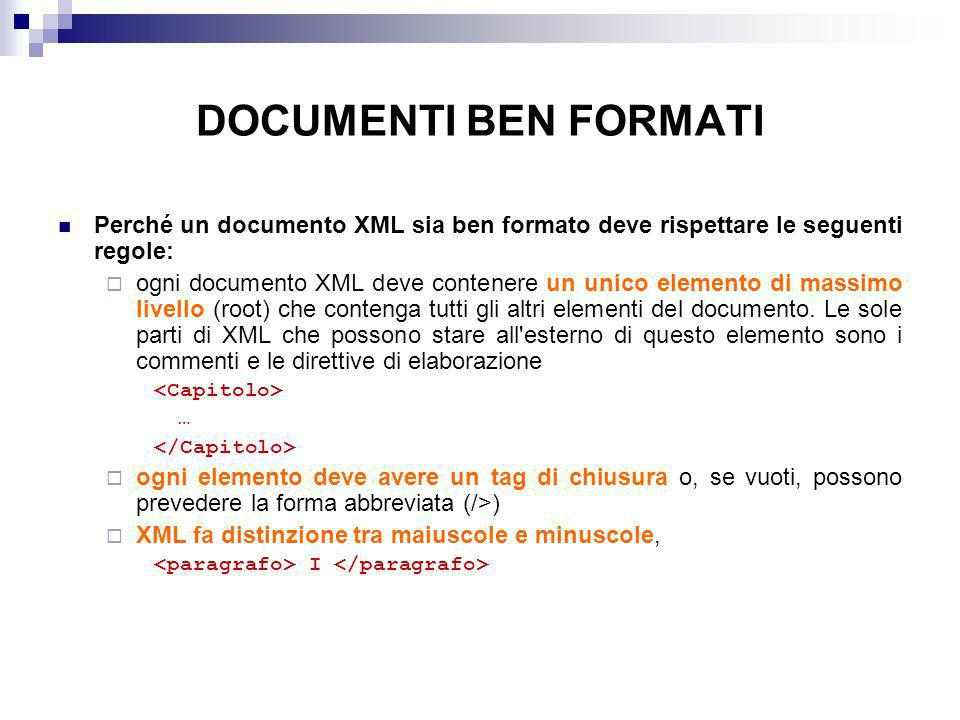 DOCUMENTI BEN FORMATI Perché un documento XML sia ben formato deve rispettare le seguenti regole: