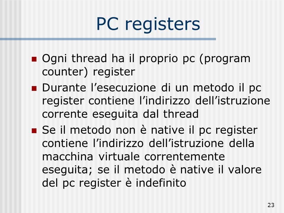 PC registers Ogni thread ha il proprio pc (program counter) register