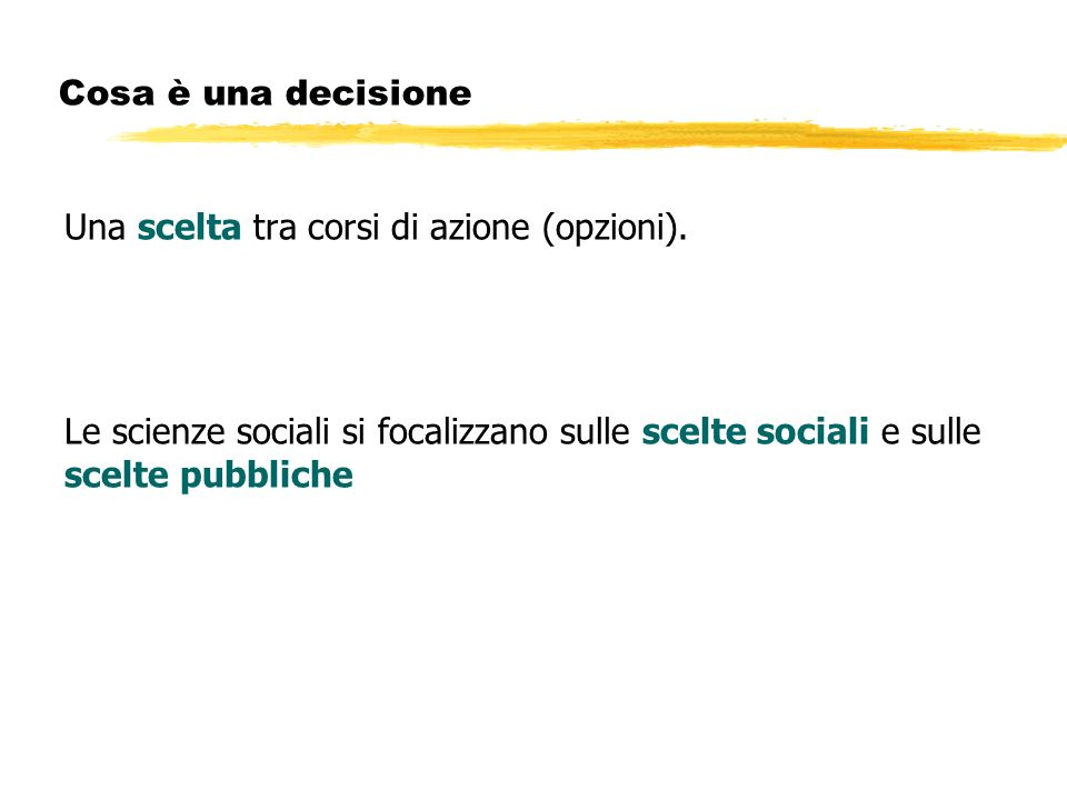 Cosa è una decisione Una scelta tra corsi di azione (opzioni).