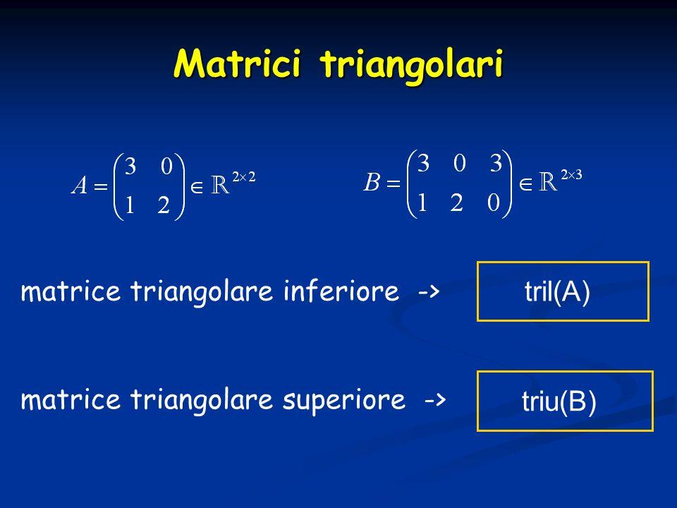 Matrici triangolari matrice triangolare inferiore -> tril(A)