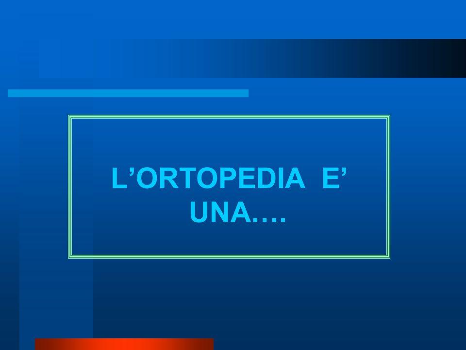 L'ORTOPEDIA E' UNA….