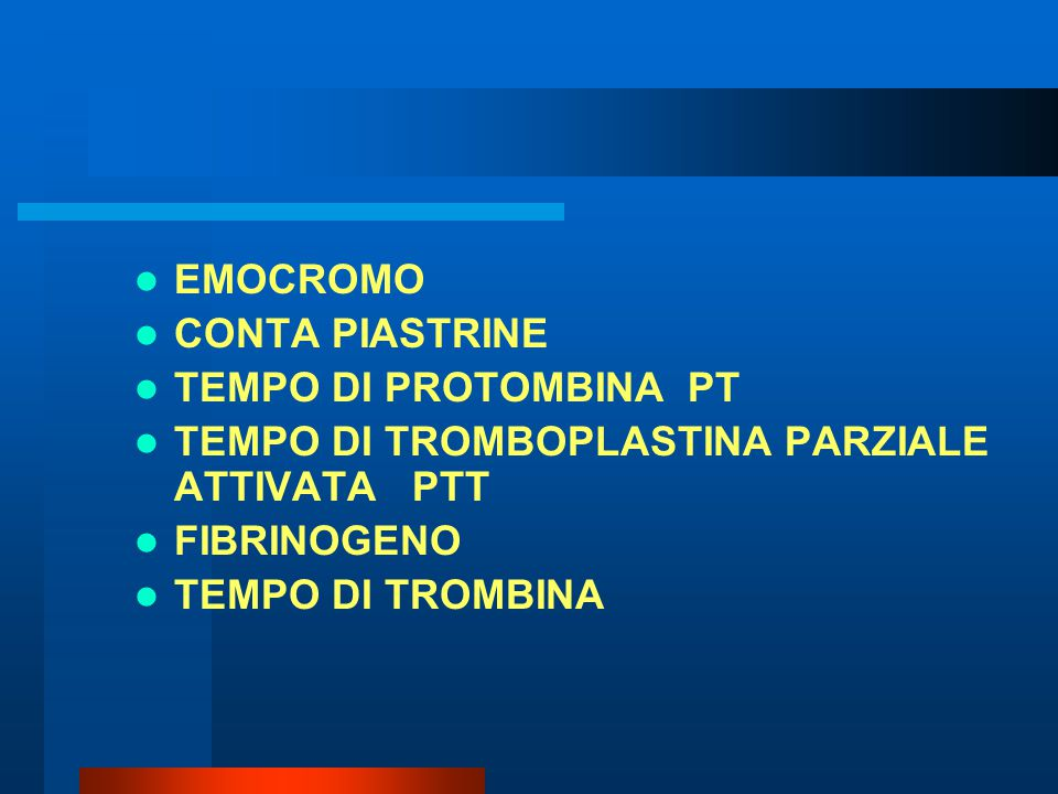 EMOCROMO CONTA PIASTRINE. TEMPO DI PROTOMBINA PT. TEMPO DI TROMBOPLASTINA PARZIALE ATTIVATA PTT.