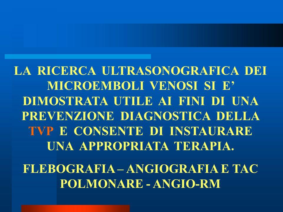 FLEBOGRAFIA – ANGIOGRAFIA E TAC POLMONARE - ANGIO-RM