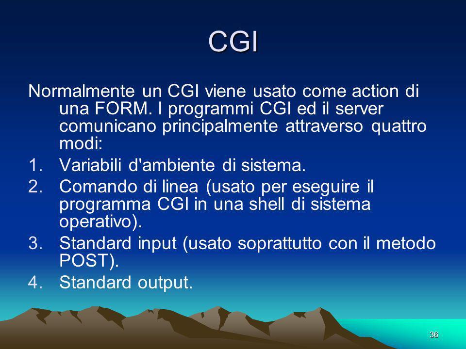 CGI Normalmente un CGI viene usato come action di una FORM. I programmi CGI ed il server comunicano principalmente attraverso quattro modi: