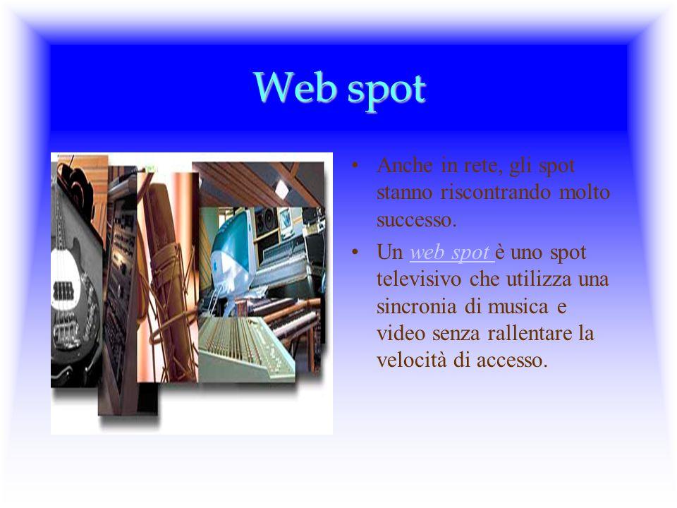 Web spot Anche in rete, gli spot stanno riscontrando molto successo.
