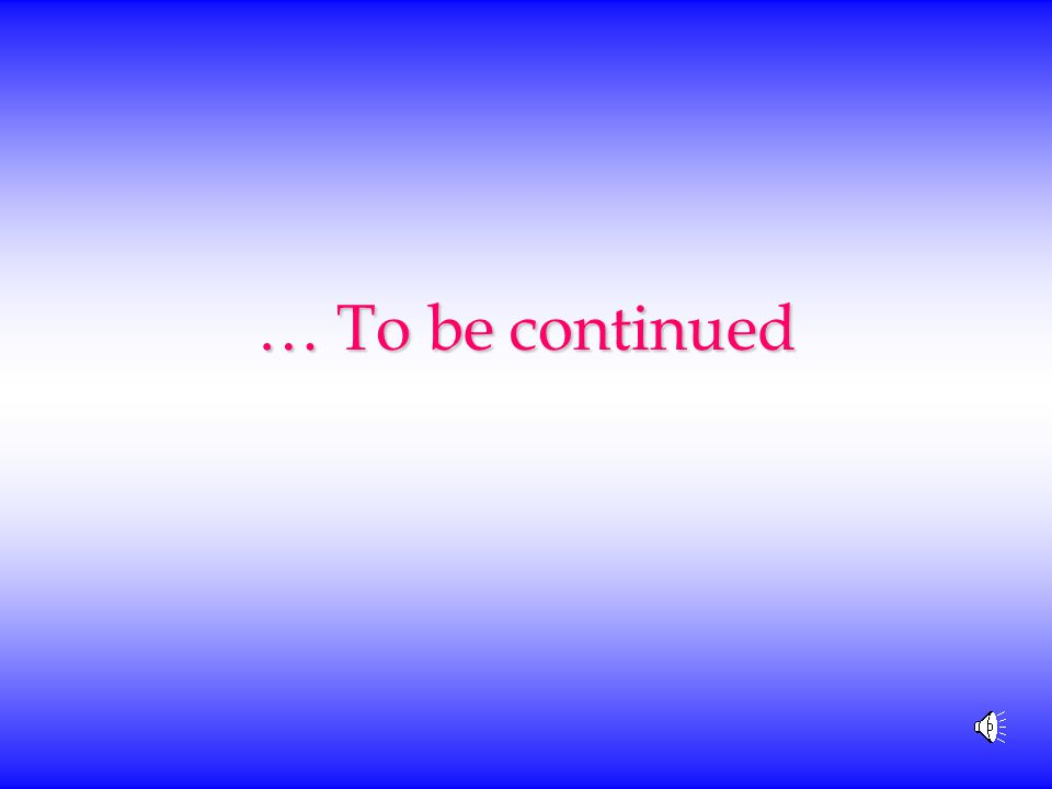 … To be continued