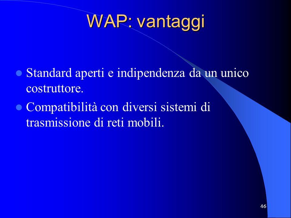 WAP: vantaggi Standard aperti e indipendenza da un unico costruttore.