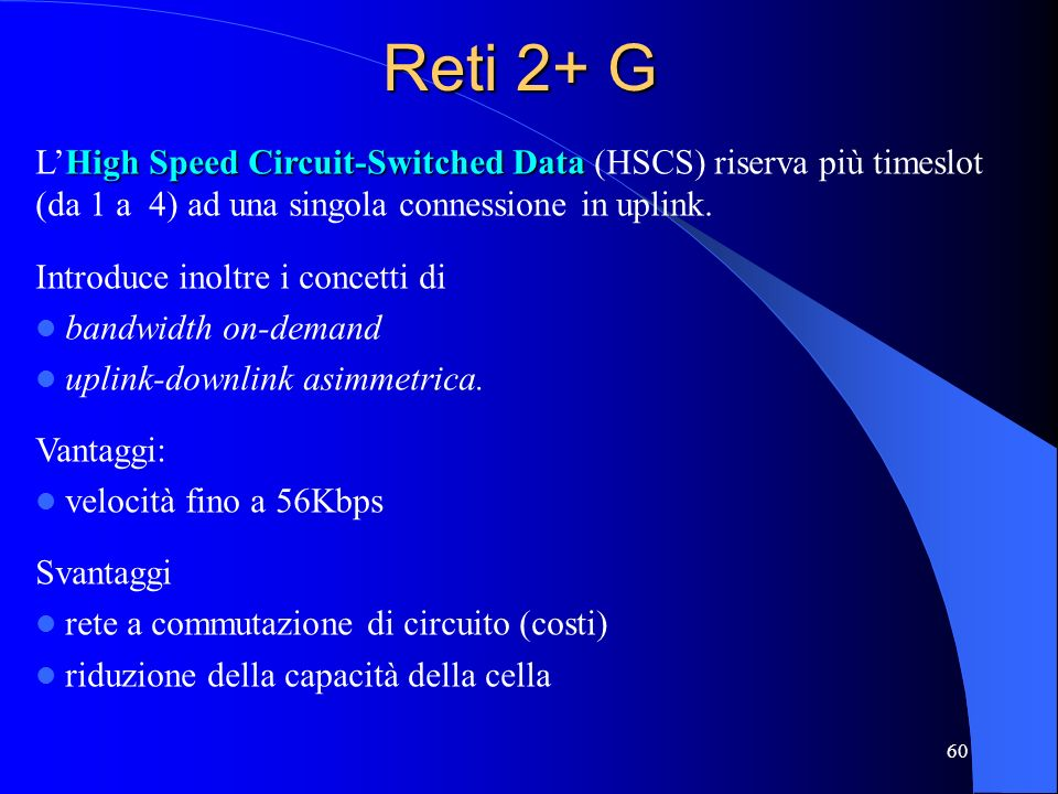Reti 2+ G L'High Speed Circuit-Switched Data (HSCS) riserva più timeslot (da 1 a 4) ad una singola connessione in uplink.