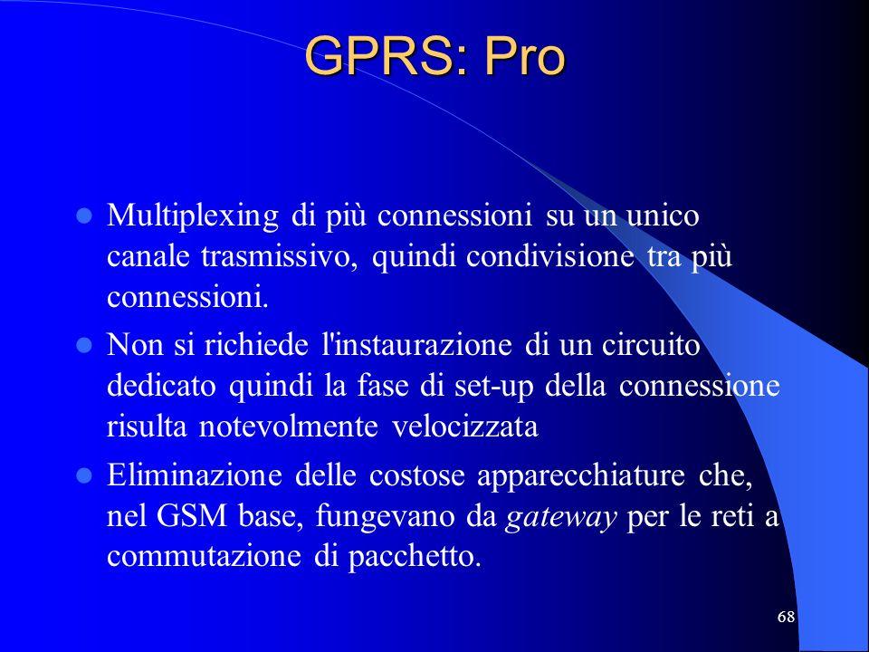 GPRS: Pro Multiplexing di più connessioni su un unico canale trasmissivo, quindi condivisione tra più connessioni.