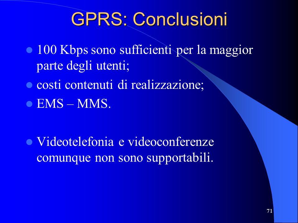 GPRS: Conclusioni 100 Kbps sono sufficienti per la maggior parte degli utenti; costi contenuti di realizzazione;