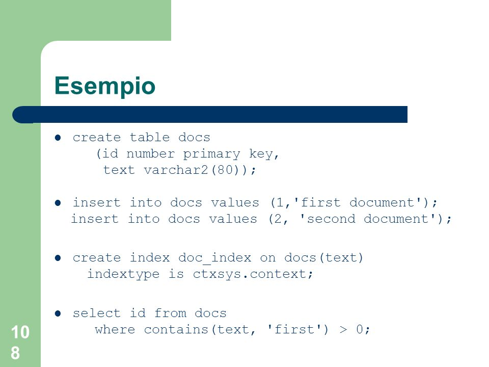 Esempio create table docs (id number primary key, text varchar2(80));
