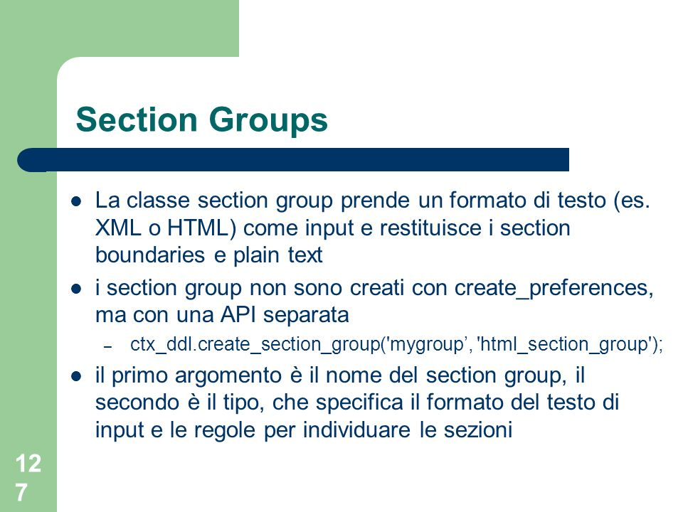 Section Groups La classe section group prende un formato di testo (es. XML o HTML) come input e restituisce i section boundaries e plain text.