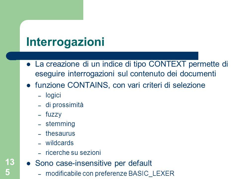 Interrogazioni La creazione di un indice di tipo CONTEXT permette di eseguire interrogazioni sul contenuto dei documenti.