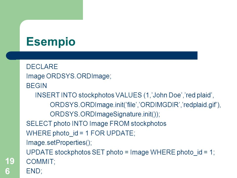 Esempio DECLARE Image ORDSYS.ORDImage; BEGIN