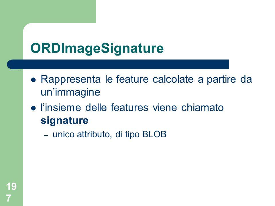 ORDImageSignature Rappresenta le feature calcolate a partire da un'immagine. l'insieme delle features viene chiamato signature.