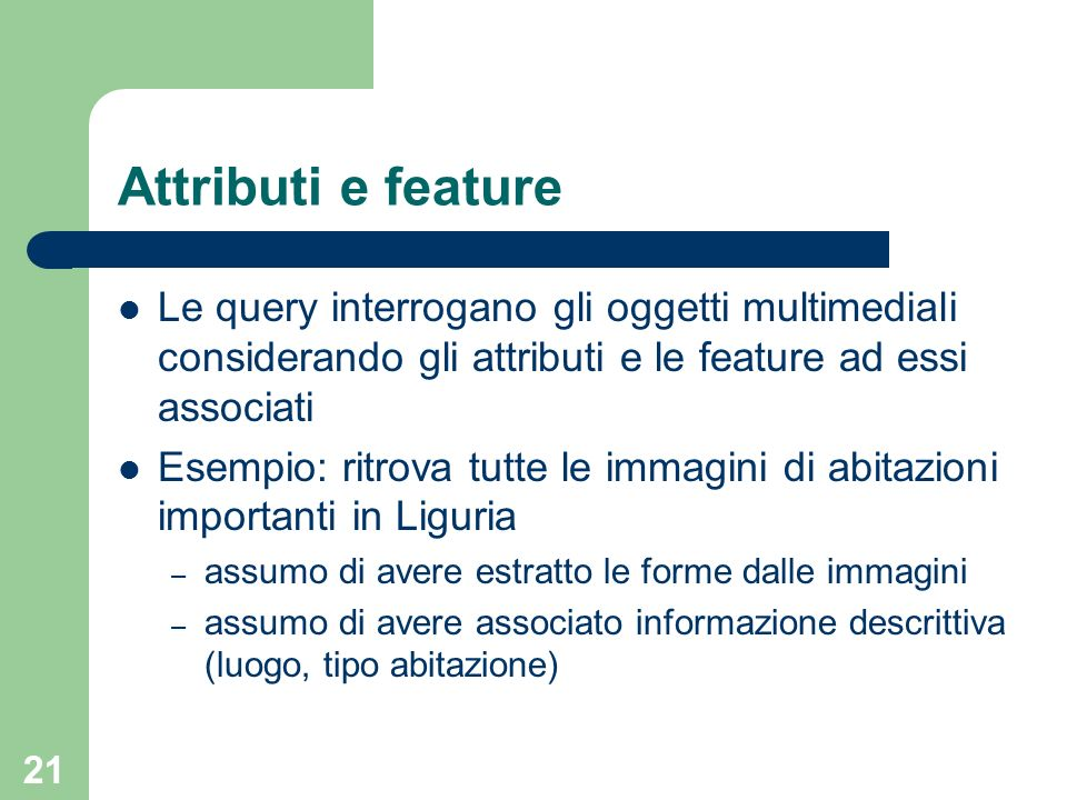 Attributi e feature Le query interrogano gli oggetti multimediali considerando gli attributi e le feature ad essi associati.