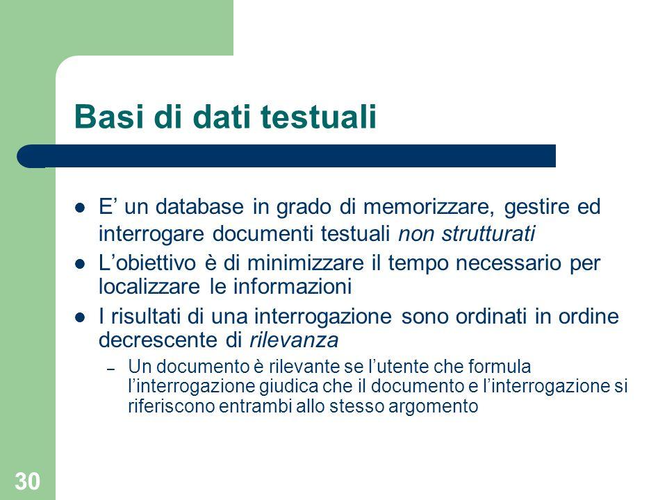 Basi di dati testuali E' un database in grado di memorizzare, gestire ed interrogare documenti testuali non strutturati.