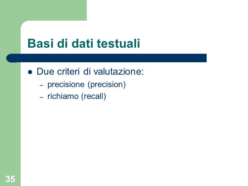 Basi di dati testuali Due criteri di valutazione: