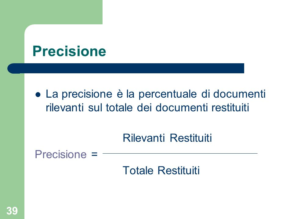 Precisione La precisione è la percentuale di documenti rilevanti sul totale dei documenti restituiti.