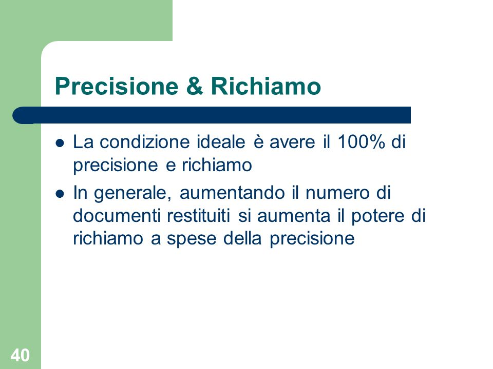Precisione & Richiamo La condizione ideale è avere il 100% di precisione e richiamo.