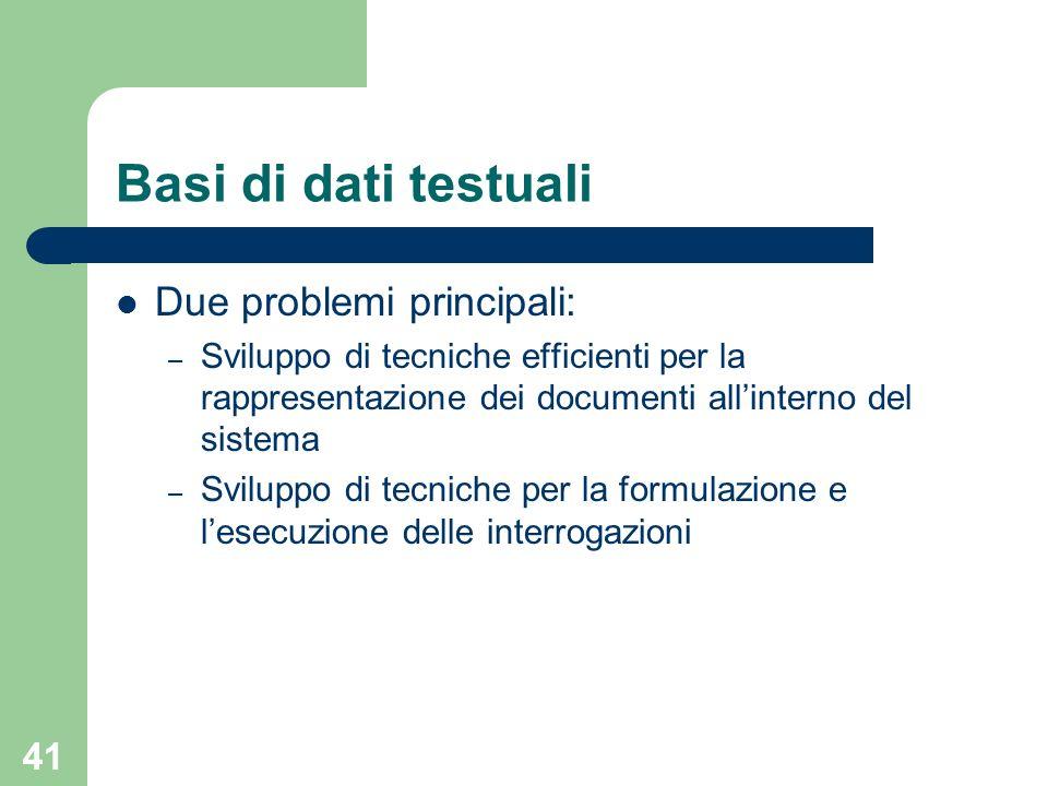 Basi di dati testuali Due problemi principali: