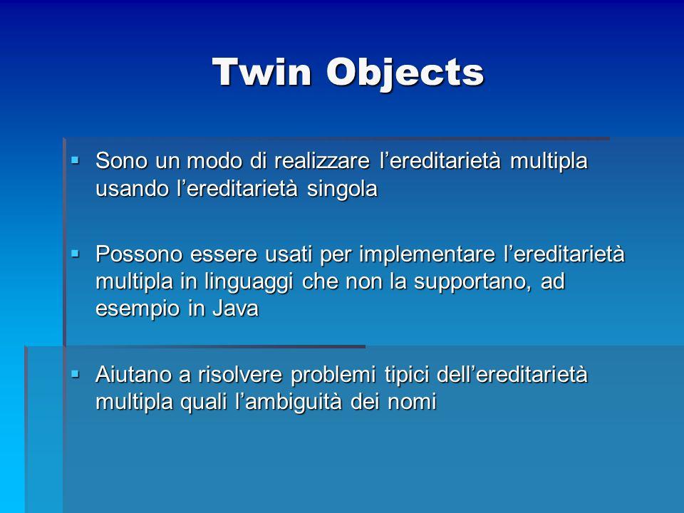 Twin Objects Sono un modo di realizzare l'ereditarietà multipla usando l'ereditarietà singola.