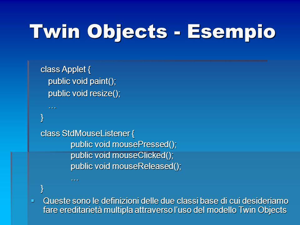 Twin Objects - Esempio class Applet { public void paint();