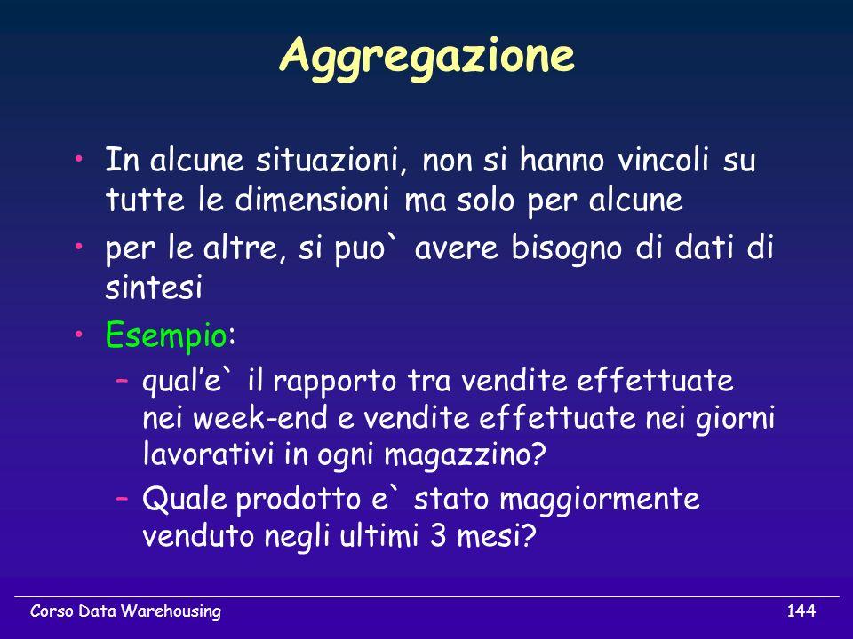 Aggregazione In alcune situazioni, non si hanno vincoli su tutte le dimensioni ma solo per alcune.