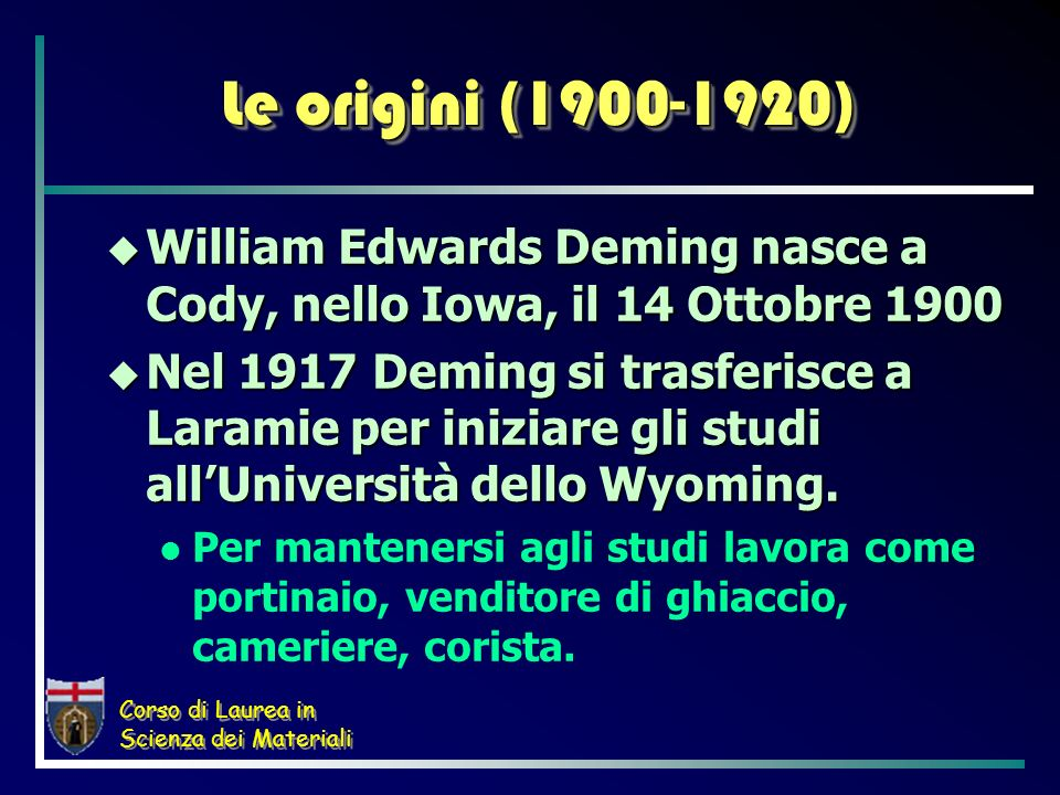 Le origini (1900-1920) William Edwards Deming nasce a Cody, nello Iowa, il 14 Ottobre 1900.