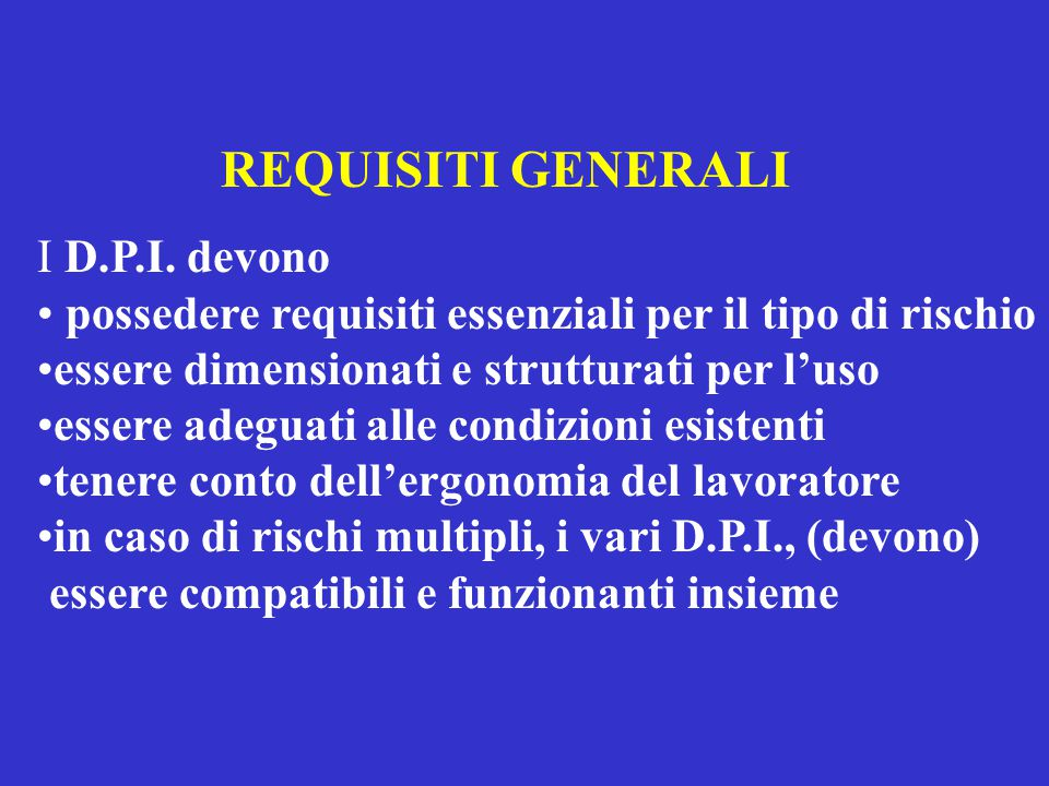 REQUISITI GENERALI I D.P.I. devono