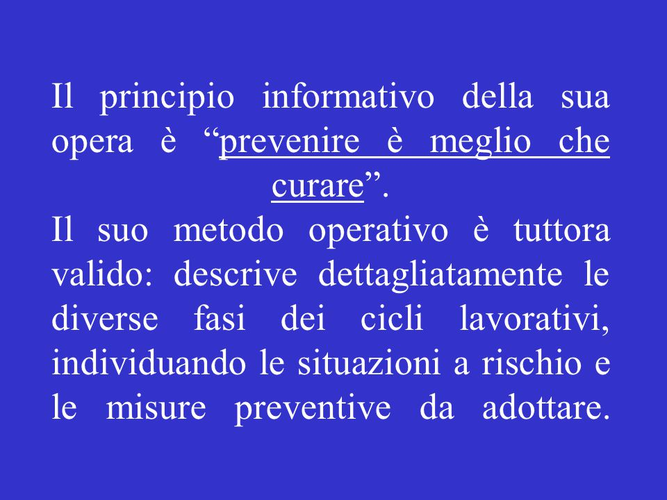 Il principio informativo della sua opera è prevenire è meglio che curare .