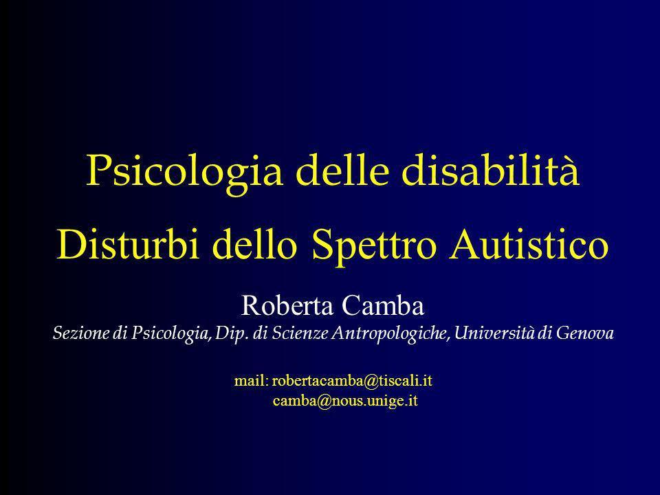 Psicologia delle disabilità Disturbi dello Spettro Autistico Roberta Camba Sezione di Psicologia, Dip.