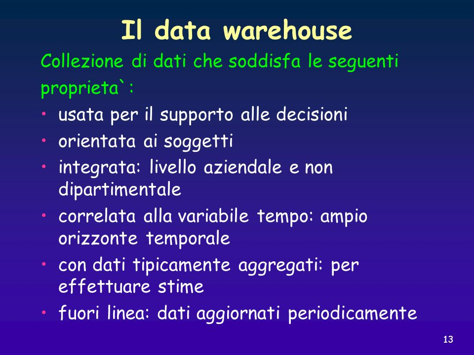 Il data warehouse Collezione di dati che soddisfa le seguenti