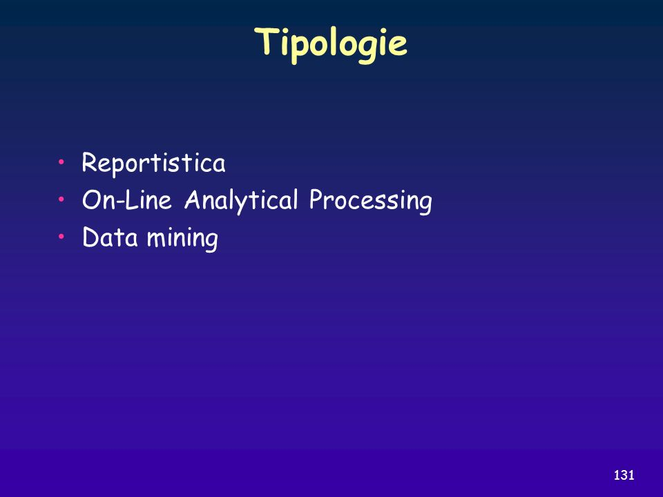 Tipologie Reportistica On-Line Analytical Processing Data mining