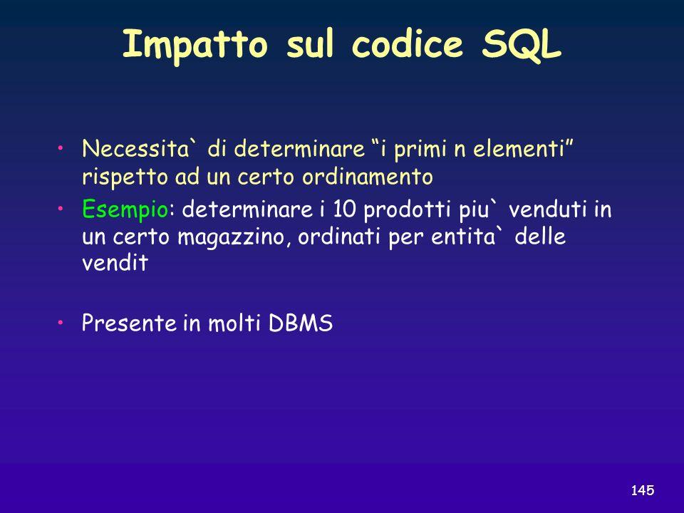 Impatto sul codice SQL Necessita` di determinare i primi n elementi rispetto ad un certo ordinamento.