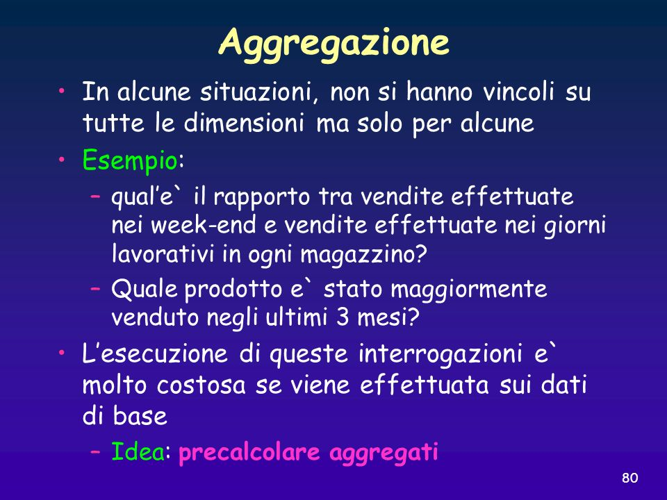 Aggregazione In alcune situazioni, non si hanno vincoli su tutte le dimensioni ma solo per alcune. Esempio: